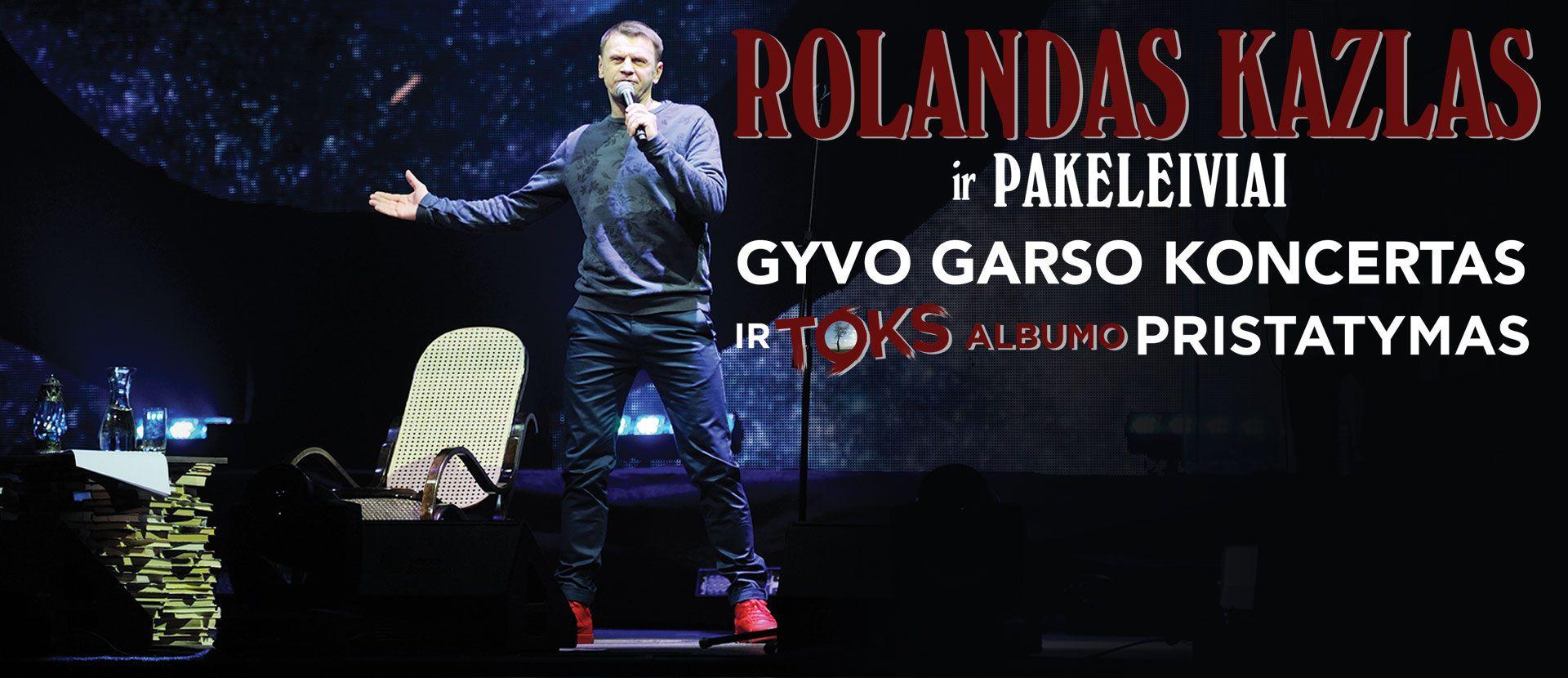 ROLANDAS KAZLAS ir Pakeleiviai Gyvo garso koncertas ir TOKS albumo pristatymas