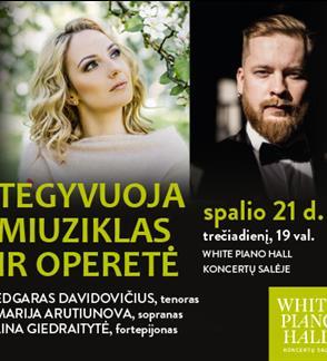 """Festivalis """"Pavasaris White Piano Hall"""". TEGYVUOJA MIUZIKLAS IR OPERETĖ! Davidovičius / Arutiunova / Giedraitytė"""