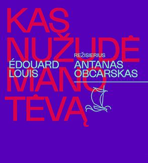 LIVE: Tiesioginė transliacija internetu. Édouard Louis. KAS NUŽUDĖ MANO TĖVĄ,  rež. Antanas OBCARSKAS